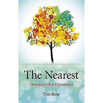 The Nearest - Devotion Not Devotions by Tim Ross - 9781846945083 Book