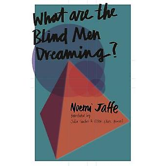 What are the Blind Men Dreaming? by Noemi Jaffe - Julia Sanches - Ell