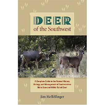 Deer of the Southwest - A Complete Guide to the Natural History - Biol