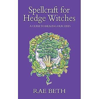 Spells voor Hedge heksen: een gids voor de genezing van ons leven
