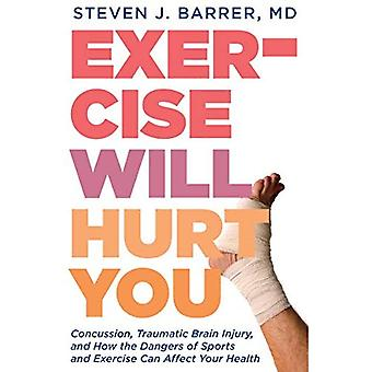Exercise Will Hurt You : A Doctor's Case for Moderation in Running, Cycling, Skiing & Other Things We Do Because...