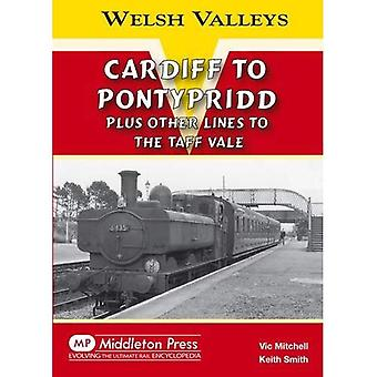 Cardiff to Pontypridd: Plus Other Lines to the Taff Vale