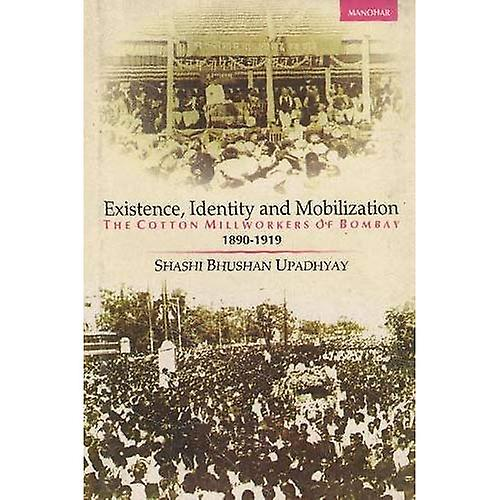 Existence, Identity And Mobilization  The Cotton Millworkers Of Bombay