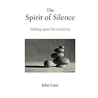 The Spirit of Silence: Making Space for Creativity