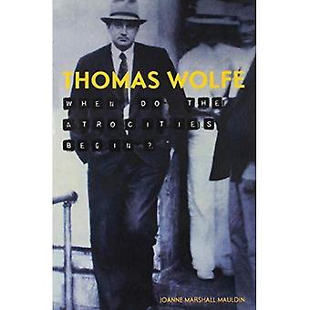 Thomas Wolfe: Quand les atrocités commencent-ils?