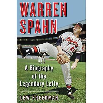 Warren Spahn: A Biography of the Legendary Lefty