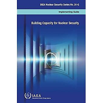 Building Capacity for Nuclear Security (IAEA Nuclear Security Series)