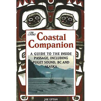 Coastal Companion  A Guide to the Inside Passage Including Puget Sound BC amp Alaska by Joe Upton