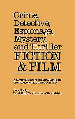 Crime Detective Espionage Mystery and Thriller Fiction and Film A Comprehensive Bibliography of Critical Writing Through 1979 by Skene Melvin & David