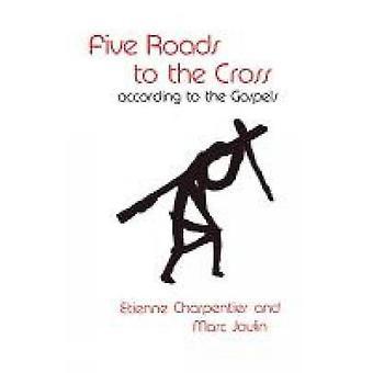 Fem vägar till korset enligt evangelierna av Charpentier & Etienne