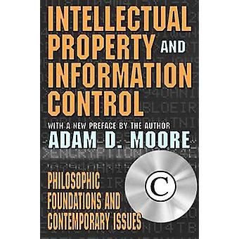 Intellectual Property and Information Control Philosophic Foundations and Contemporary Issues by Moore & Adam D.