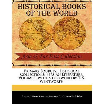 Primary Sources Historical Collections Persian Literature Volume I with a foreword by T. S. Wentworth by Omar Khayyam Edward Fitzgerald Fi