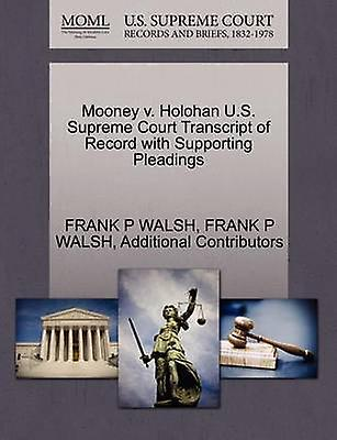 Mooney v. Holohan U.S. Supreme Court Transcript of Record with Supporting Pleadings by WALSH & FRANK P