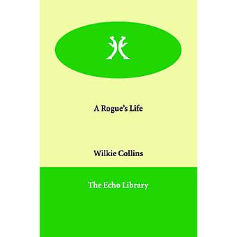 A Rogues Life by Collins & Wilkie