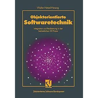 Objektorientierte Softwaretechnik  Integration und Realisierung in der betrieblichen DVPraxis by HetzelHerzog & Walter
