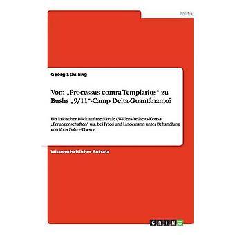 Vom Processus contra Templarios zu Bushs 911Camp DeltaGuantnamo by Schilling & Georg