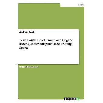 Beim Fussballspiel Rume und Gegner sehen Unterrichtspraktische Prfung Sport by Bon & Andreas