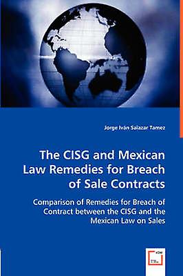 The CISG and Mexican Law Remedies for Breach of Sale Contracts by Tamez & Jorge Ivn