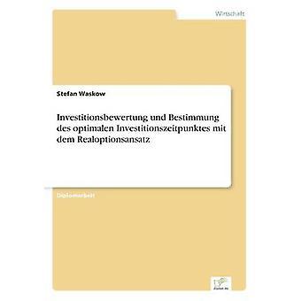Investitionsbewertung Und Bestimmung des optimalen Investitionszeitpunktes Mit Dem Realoptionsansatz von Waskow & Stefan