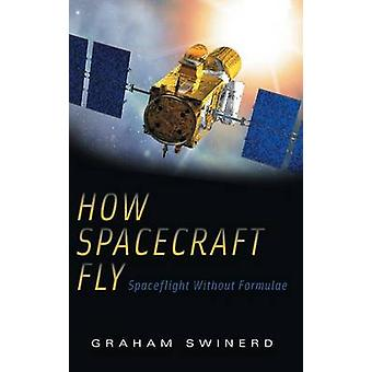 How Spacecraft Fly - Spaceflight without Formulae by Graham Swinerd -
