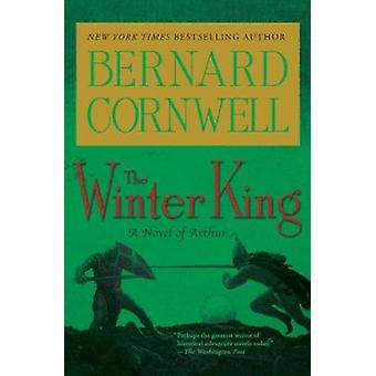 The Winter King - A Novel of Arthur (Warlord Chronicles) Book