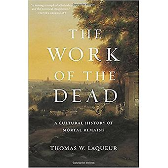 The Work of the Dead - A Cultural History of Mortal Remains by Thomas
