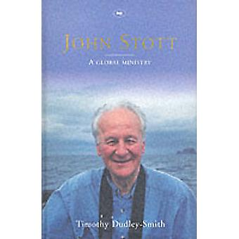 John Stott - A Global Ministry by Timothy Dudley-Smith - 9780851119830