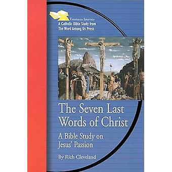 The Seven Last Words of Christ - A Bible Study on Jesus' Passion by Ri
