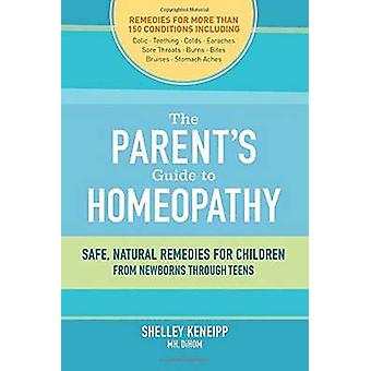 The Parent's Guide to Homeopathy - Safe - Natural Remedies for Childre