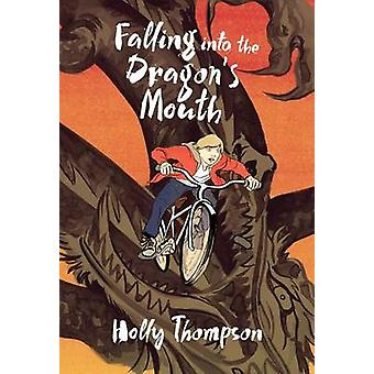Falling Into the Dragon's Mouth by Holly Thompson - 9781627791342 Book