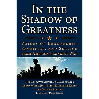 In the Shadow of Greatness - Voices of Leadership - Sacrifice - and Se