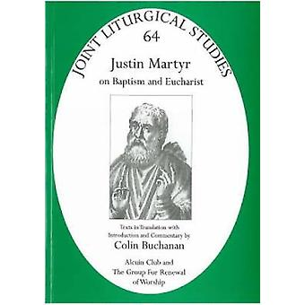 Justin Martyr - On Baptism and Eucharist - 64 by Colin Buchanan - 97818