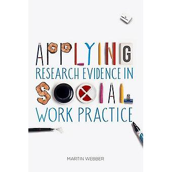 Applying Research Evidence in Social Work Practice by Martin Webber -