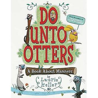 Do Unto Otters - A Book about Manners by Laurie Keller - Laurie Keller