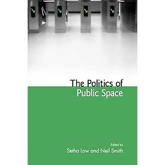 The Politics of Public Space by Setha M. Low & Neil Smith