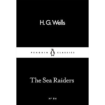The Sea Raiders (Penguin Little Black Classics) (Paperback) by Wells H. G.