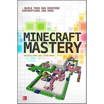 Minecraft Mastery Build Your Own Redstone Contraptions and Mods by Matthew Monk & Simon Monk