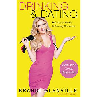 Drinking and Dating - P.S. Social Media is Ruining Romance by Brandi G