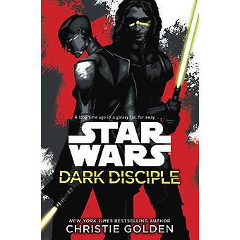 Star Wars - Dark Disciple by Christie Golden - 9780099580133 Book