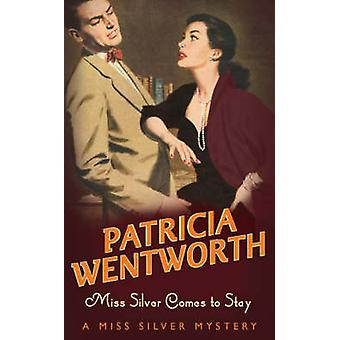 Miss Silver Comes to Stay by Patricia Wentworth - 9780340159514 Book