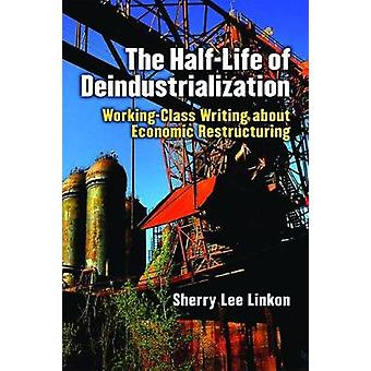 The Half-Life of Deindustrialization - Working-Class Writing about Eco