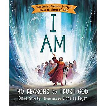 I am - 40 Reasons to Trust God by Diane Stortz - 9780529120663 Book
