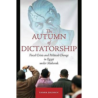 The Autumn of Dictatorship - Fiscal Crisis and Political Change in Egy