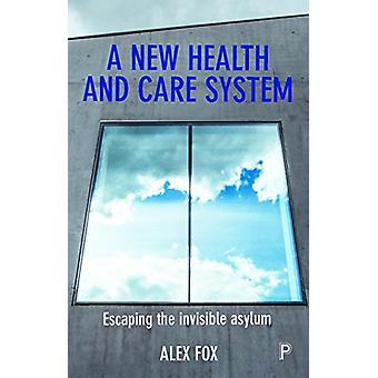 A new health and care system - Escaping the invisible asylum by Alex F