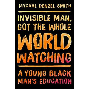 Invisible Man - Got the Whole World Watching - A Young Black Man's Edu