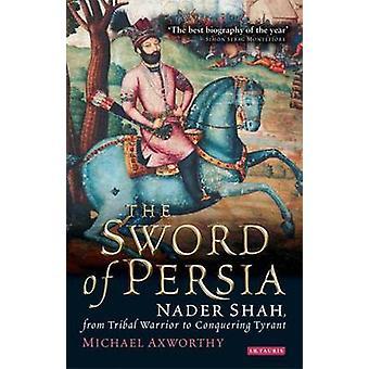 L'épée de Perse - Nader Shah - des guerriers tribaux à T conquérante