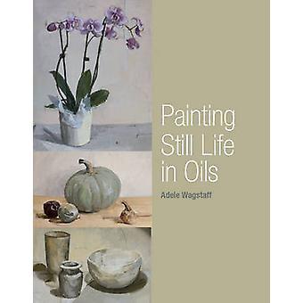 Gemälde Stillleben in Ölen von Adele Wagstaff - 9781847973139 Buch