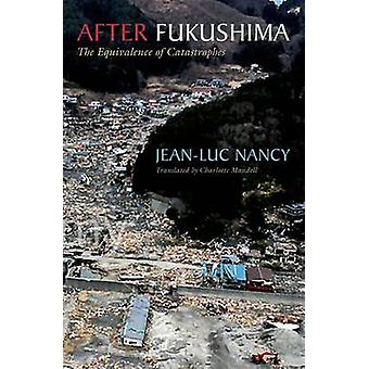 After Fukushima - The Equivalence of Catastrophes by Jean-Luc Nancy -