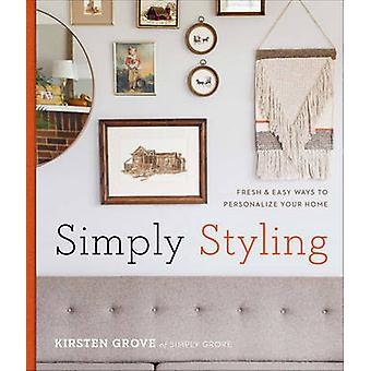 Simply Styling - Fresh & Easy Ways to Personalize Your Home by Kirsten