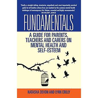 The Fundamentals - A Guide for Parents - Teachers and Carers on Mental